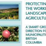 PROTECTING THE WORKING LANDSCAPE OF AGRICULTURE: A SMART GROWTH DIRECTION FOR MUNICIPALITIES IN BRITISH COLUMBIA